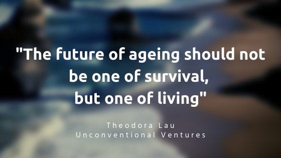 Quote from Theodora Lau 'the future of ageing should not be one of surviving, but one of living'